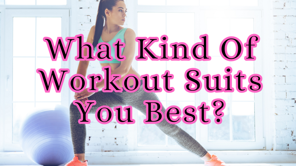 What Kind Of Workout Suits You Best?