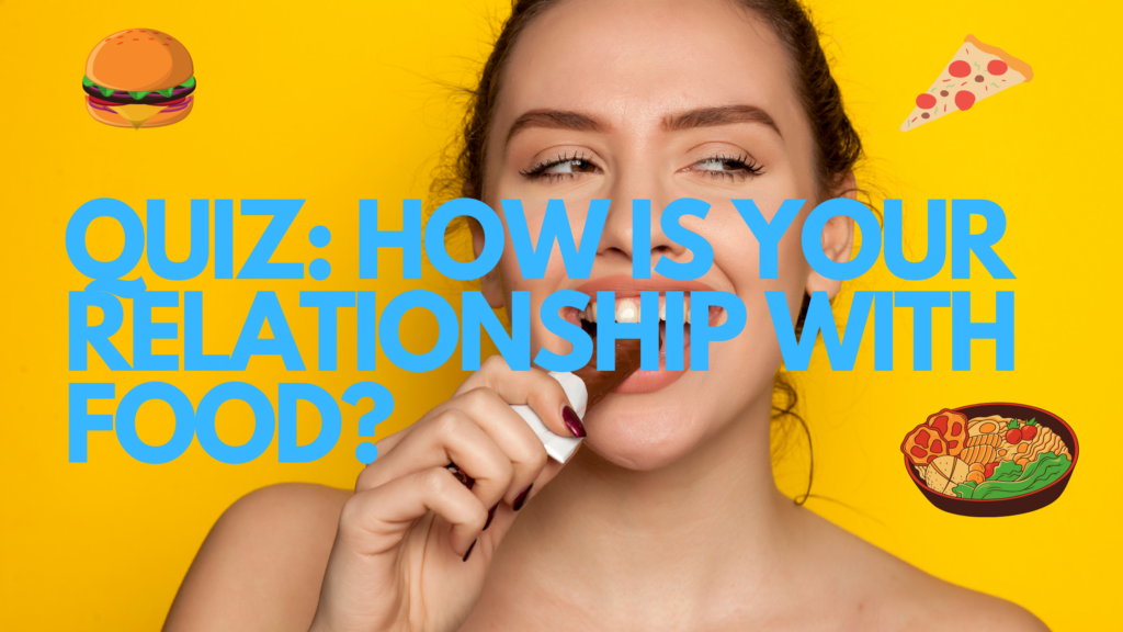 QUIZ: HOW IS YOUR RELATIONSHIP WITH FOOD?