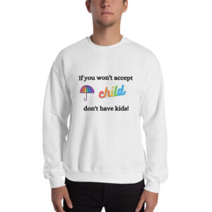 If you can't accept Unisex Sweatshirt