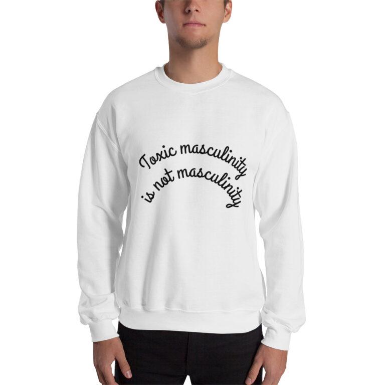 Unisex Toxic Masculinity Sweatshirt white
